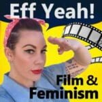 Eff Yeah Film & Feminism