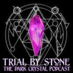Trial By Stone: The Dark Crystal Podcast