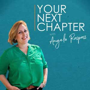 Your Next Chapter With Angela Raspass | Business & Life Beyond 40 | Inspiring Possibility