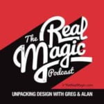 The Real Magic Podcast Unpacking Design with Greg & Alan