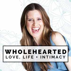 Podcast: Wholehearted: Love, Life + Intimacy