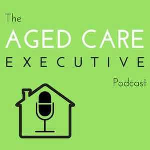 The Aged Care Executive Podcast