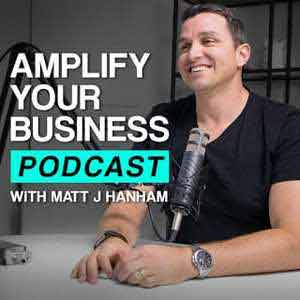 Amplify Your Business With Matt J Hanham
