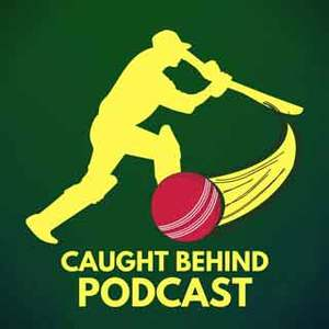 Caught Behind Cricket Podcast
