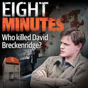 Eight Minutes – Who Killed David Breckenridge?