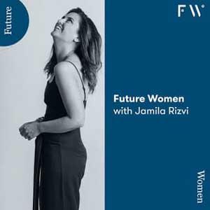 Future Women With Jamila Rizvi