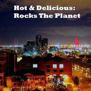 Hot And Delicious: Rocks The Planet
