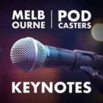 Melbourne Podcasters Keynotes