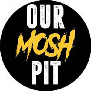 Our Mosh Pit