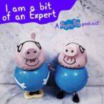 I Am A Bit Of An Expert: A Peppa Pig Podcast