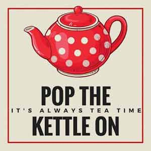 Pop The Kettle On