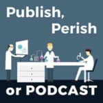 Publish, Perish Or Podcast