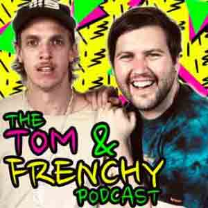 The Tom And Frenchy Podcast