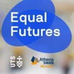 Equal Futures - Stories Of Women In STEMM At UTS