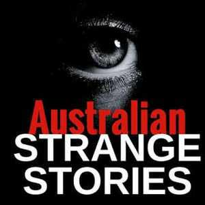 Australian Strange Stories – True Stories From Real People