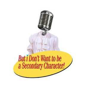 But I Don't Wanna Be A Secondary Character!