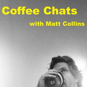 Coffee Chats With Matt Collins
