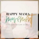 Happy Mama Movement With Amy Taylor-Kabbaz