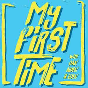 My First Time – Pop Culture Podcast