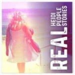 Real Heidi, Real People, Real Stories Podcast
