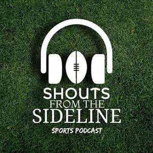 Shouts From The Sideline – Sports Podcast