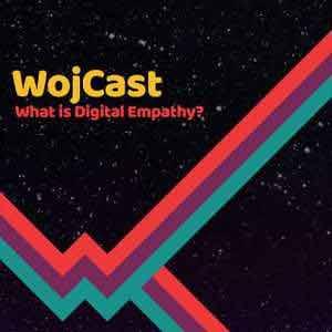 WojCast What is Digital Empathy?