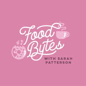 Food Bytes With Sarah Patterson