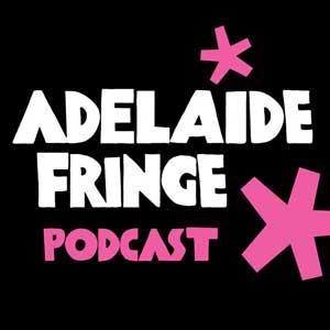 Adelaide Fringe Podcast