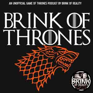 Brink Of Thrones | An Unofficial Game Of Thrones Podcast