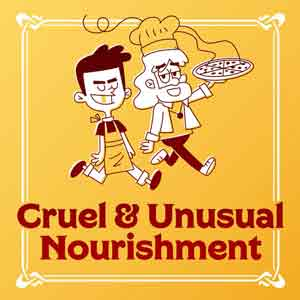 Cruel And Unusual Nourishment