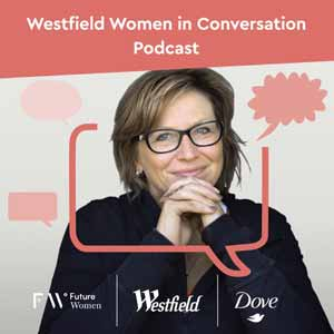Future Women X Westfield: Women In Conversation Podcast