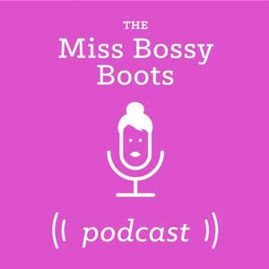 Miss Bossy Boots Podcast