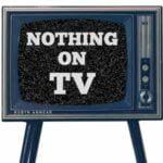 Nothing On TV