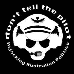 Don't Tell The Pilot Australian Politics