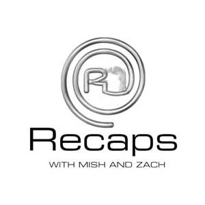 Recaps With Mish And Zach