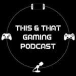 This And That Gaming Podcast