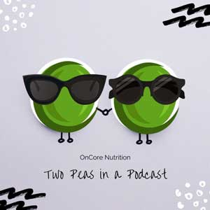 OnCore Nutrition - Two Peas In A Podcast