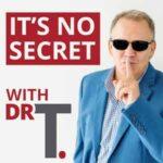 It's No Secret With Dr T.