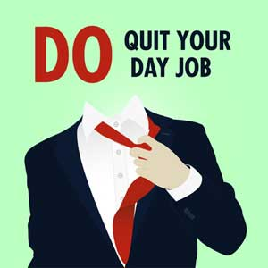 Do Quit Your Day Job