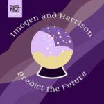 Imogen And Harrison Predict The Future