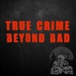 True Crime Beyond Bad