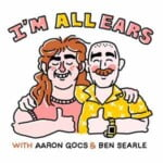 I'm All Ears With Aaron Gocs And Ben Searle