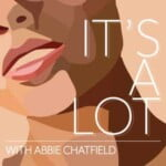 It's A Lot With Abbie Chatfield