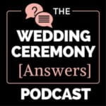 The Wedding Ceremony Answers Podcast
