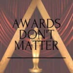 Awards Don't Matter