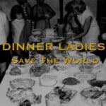 Dinner Ladies Save The World