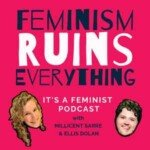 Feminism Ruins Everything: A Feminist Podcast