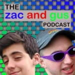The Zac And Gus Podcast