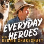 Everyday Heroes With Bernie Shakeshaft