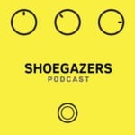 Shoegazers Podcast
